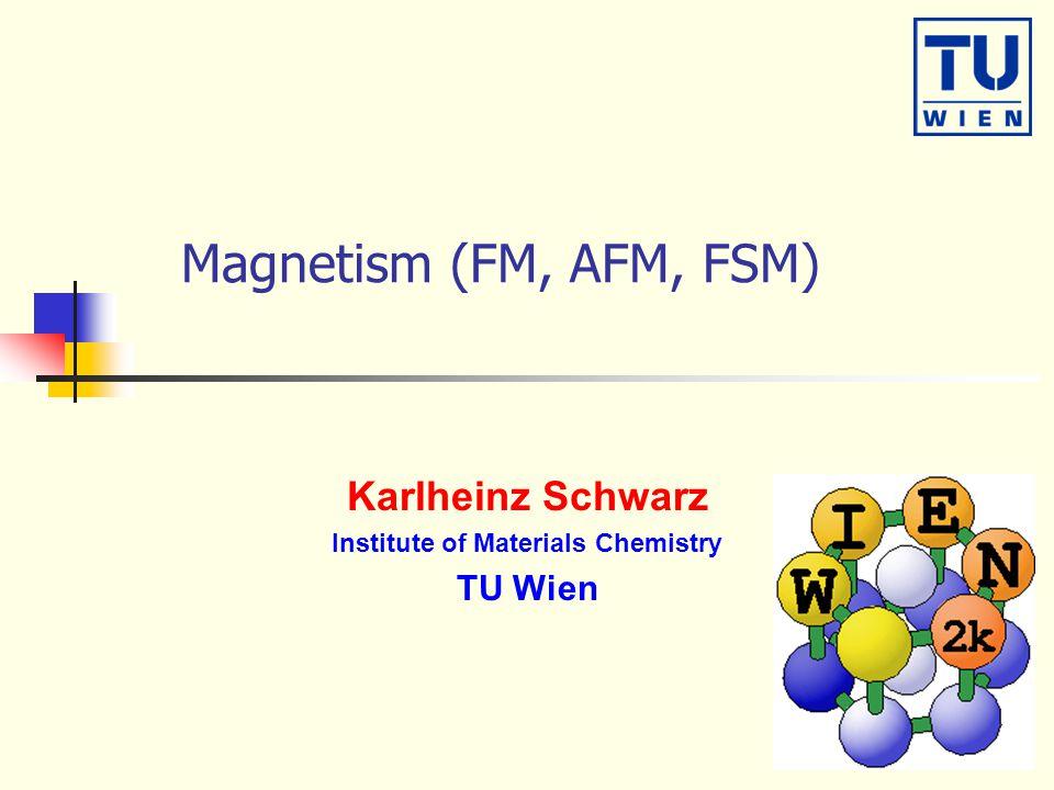 Magnetism (FM, AFM, FSM) Karlheinz Schwarz Institute of Materials Chemistry TU Wien