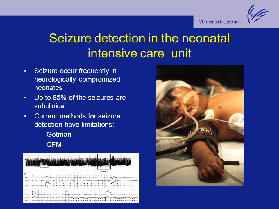 Seizure detection in the neonatal intensive care unit Seizure occur frequently in neurologically compromized neonates Up to 85% of the seizures are su