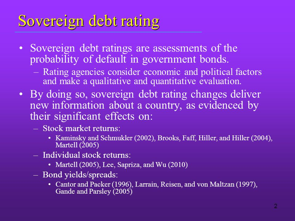 Sovereign debt rating Sovereign debt ratings are assessments of the probability of default in government bonds.