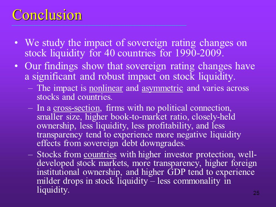 Conclusion We study the impact of sovereign rating changes on stock liquidity for 40 countries for 1990-2009.
