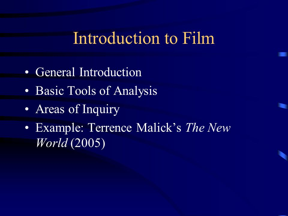 Introduction to Film General Introduction Basic Tools of Analysis Areas of Inquiry Example: Terrence Malick's The New World (2005)