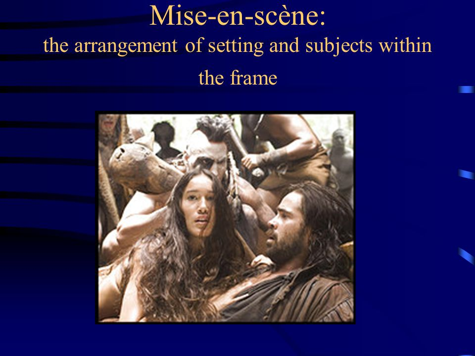Mise-en-scène: the arrangement of setting and subjects within the frame