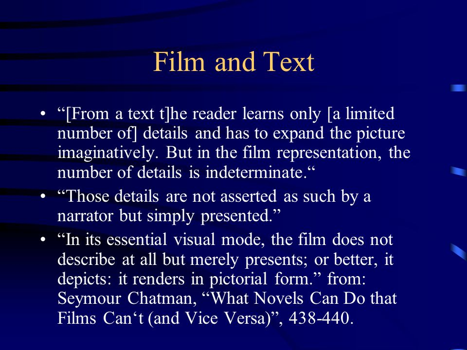 "Film and Text ""[From a text t]he reader learns only [a limited number of] details and has to expand the picture imaginatively. But in the film represe"