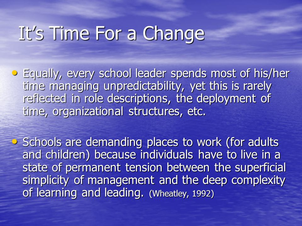 It's Time For a Change Equally, every school leader spends most of his/her time managing unpredictability, yet this is rarely reflected in role descri