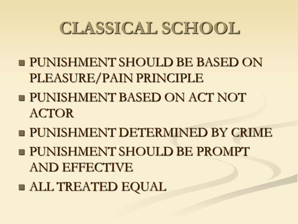 CLASSICAL SCHOOL PUNISHMENT SHOULD BE BASED ON PLEASURE/PAIN PRINCIPLE PUNISHMENT SHOULD BE BASED ON PLEASURE/PAIN PRINCIPLE PUNISHMENT BASED ON ACT N