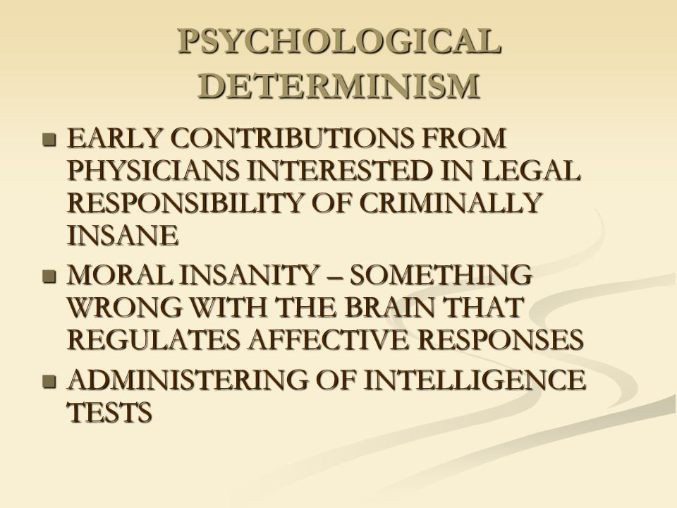 PSYCHOLOGICAL DETERMINISM EARLY CONTRIBUTIONS FROM PHYSICIANS INTERESTED IN LEGAL RESPONSIBILITY OF CRIMINALLY INSANE EARLY CONTRIBUTIONS FROM PHYSICI