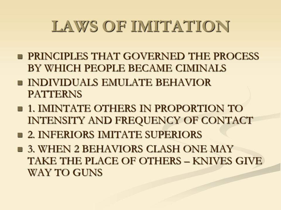 LAWS OF IMITATION PRINCIPLES THAT GOVERNED THE PROCESS BY WHICH PEOPLE BECAME CIMINALS PRINCIPLES THAT GOVERNED THE PROCESS BY WHICH PEOPLE BECAME CIM