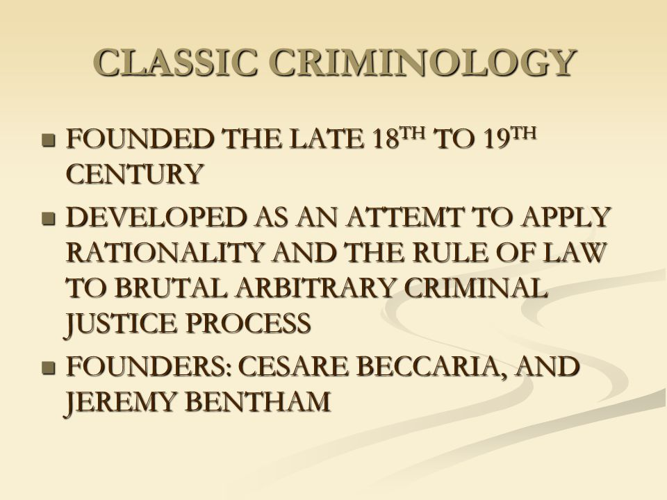 CLASSIC CRIMINOLOGY FOUNDED THE LATE 18 TH TO 19 TH CENTURY FOUNDED THE LATE 18 TH TO 19 TH CENTURY DEVELOPED AS AN ATTEMT TO APPLY RATIONALITY AND TH
