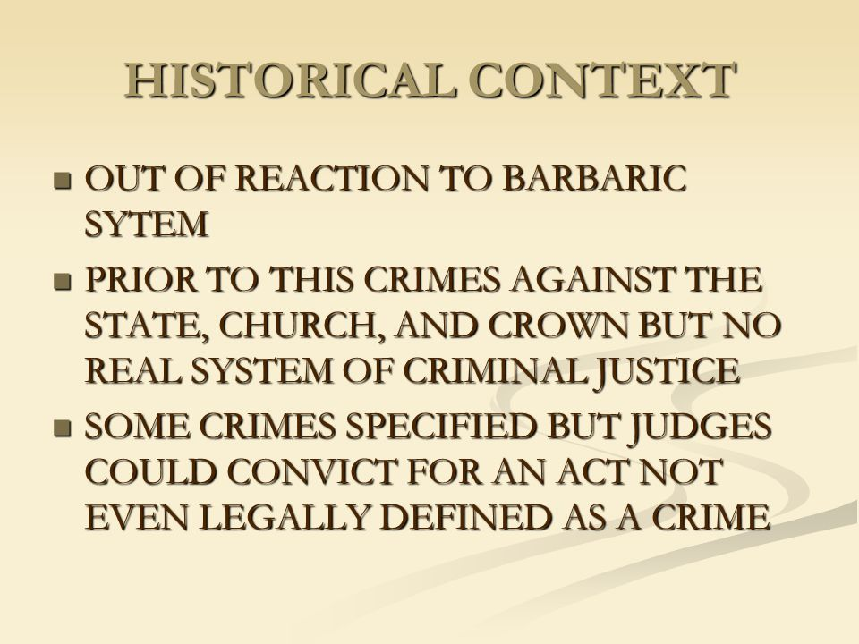 HISTORICAL CONTEXT OUT OF REACTION TO BARBARIC SYTEM OUT OF REACTION TO BARBARIC SYTEM PRIOR TO THIS CRIMES AGAINST THE STATE, CHURCH, AND CROWN BUT N