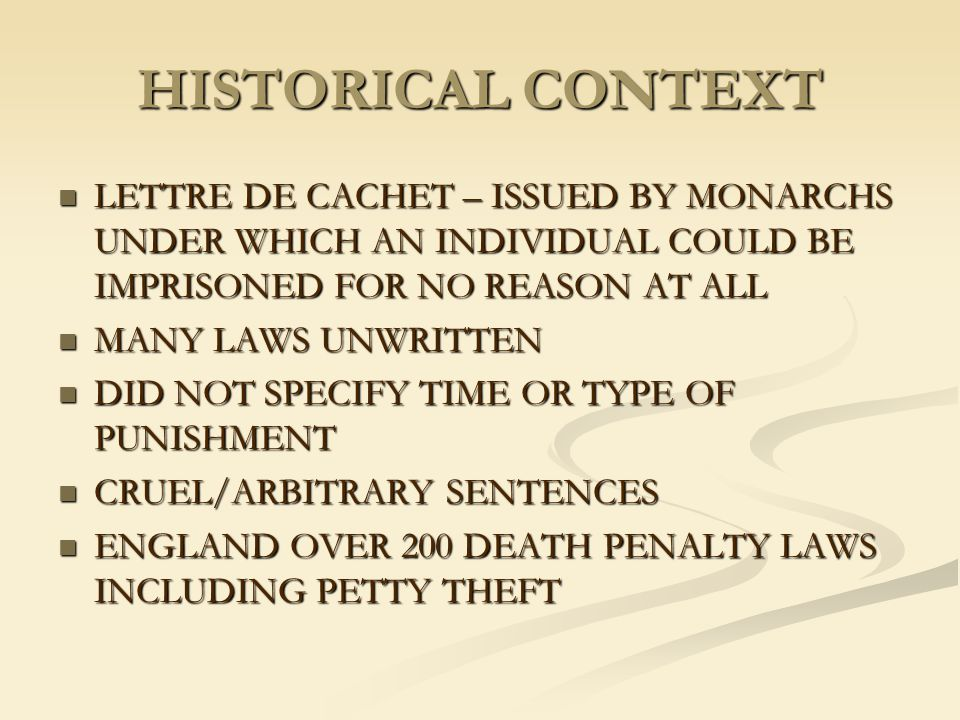 HISTORICAL CONTEXT LETTRE DE CACHET – ISSUED BY MONARCHS UNDER WHICH AN INDIVIDUAL COULD BE IMPRISONED FOR NO REASON AT ALL LETTRE DE CACHET – ISSUED