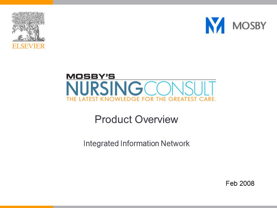 1 Product Overview  Developed by Elsevier and esteemed advisory board of respected nursing thought leaders  Elsevier is publisher of Mosby and Saunders  URL: www.NursingConsult.com