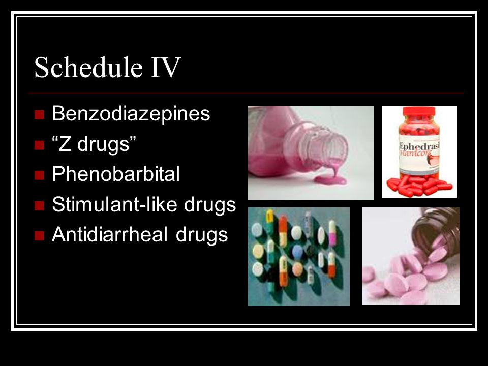 Schedule IV Benzodiazepines Z drugs Phenobarbital Stimulant-like drugs Antidiarrheal drugs