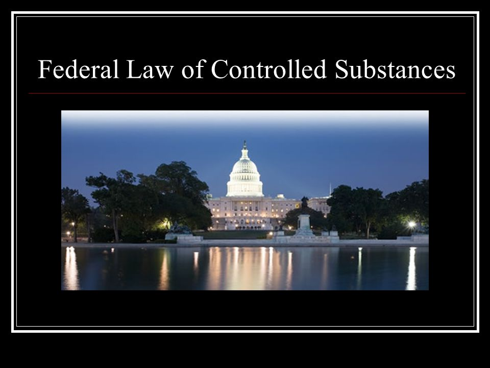 Federal Law of Controlled Substances