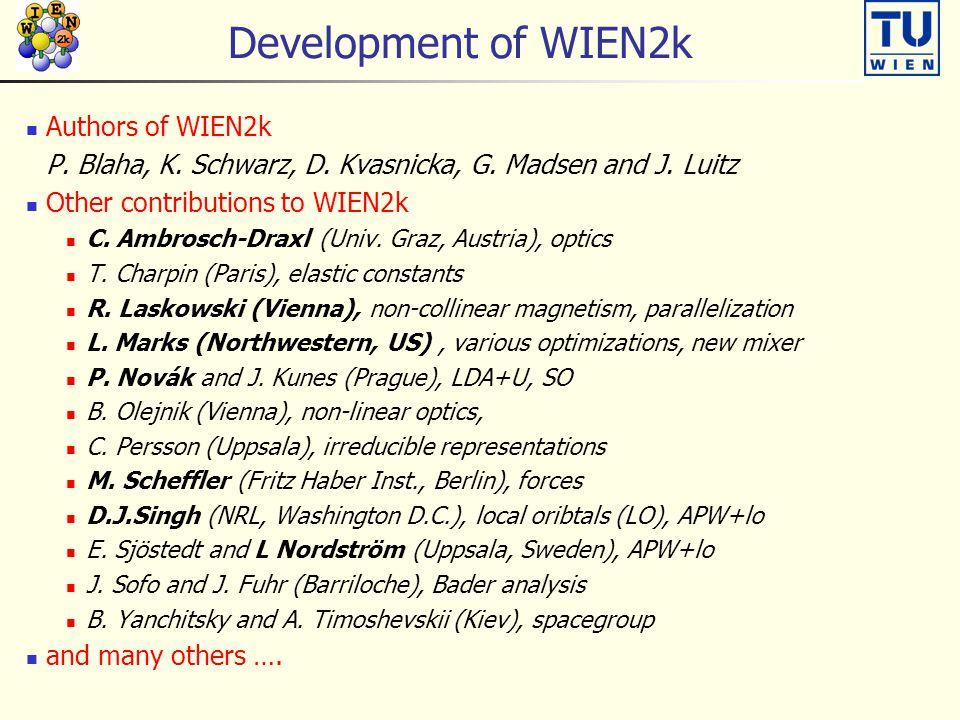 Development of WIEN2k Authors of WIEN2k P. Blaha, K. Schwarz, D. Kvasnicka, G. Madsen and J. Luitz Other contributions to WIEN2k C. Ambrosch-Draxl (Un