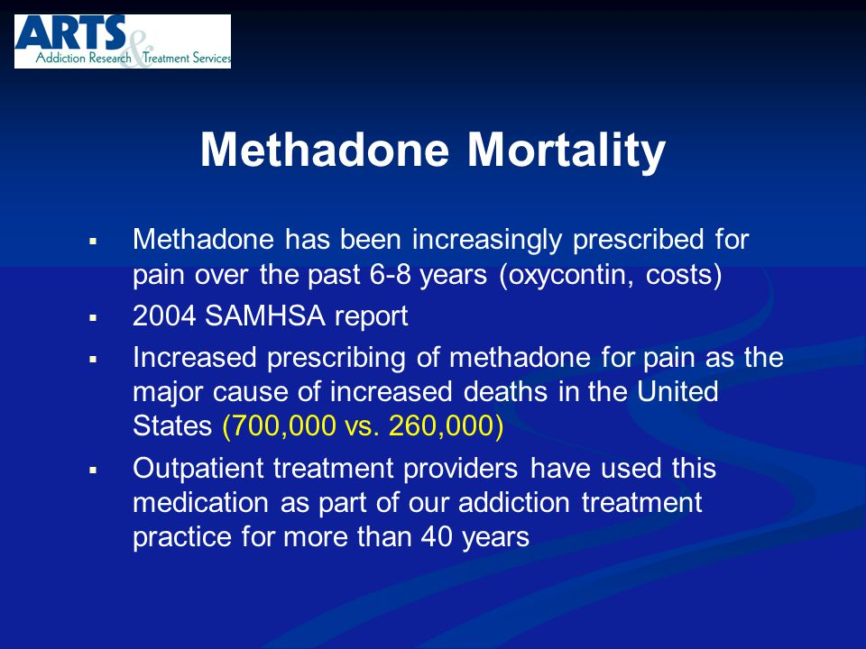 Methadone Mortality  Methadone has been increasingly prescribed for pain over the past 6-8 years (oxycontin, costs)  2004 SAMHSA report  Increased