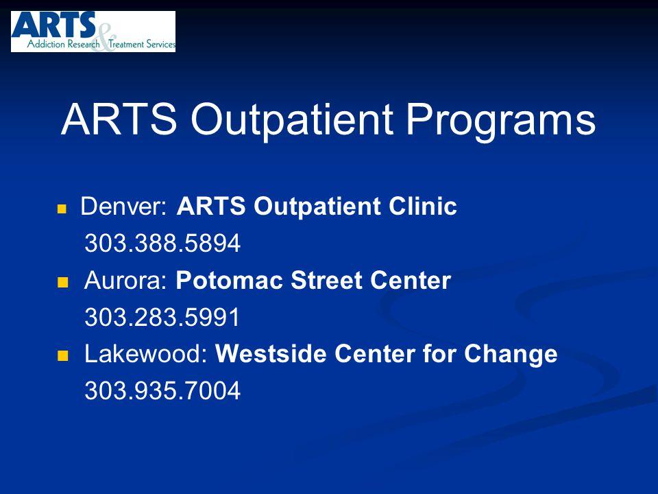 ARTS Outpatient Programs Denver: ARTS Outpatient Clinic 303.388.5894 Aurora: Potomac Street Center 303.283.5991 Lakewood: Westside Center for Change 3
