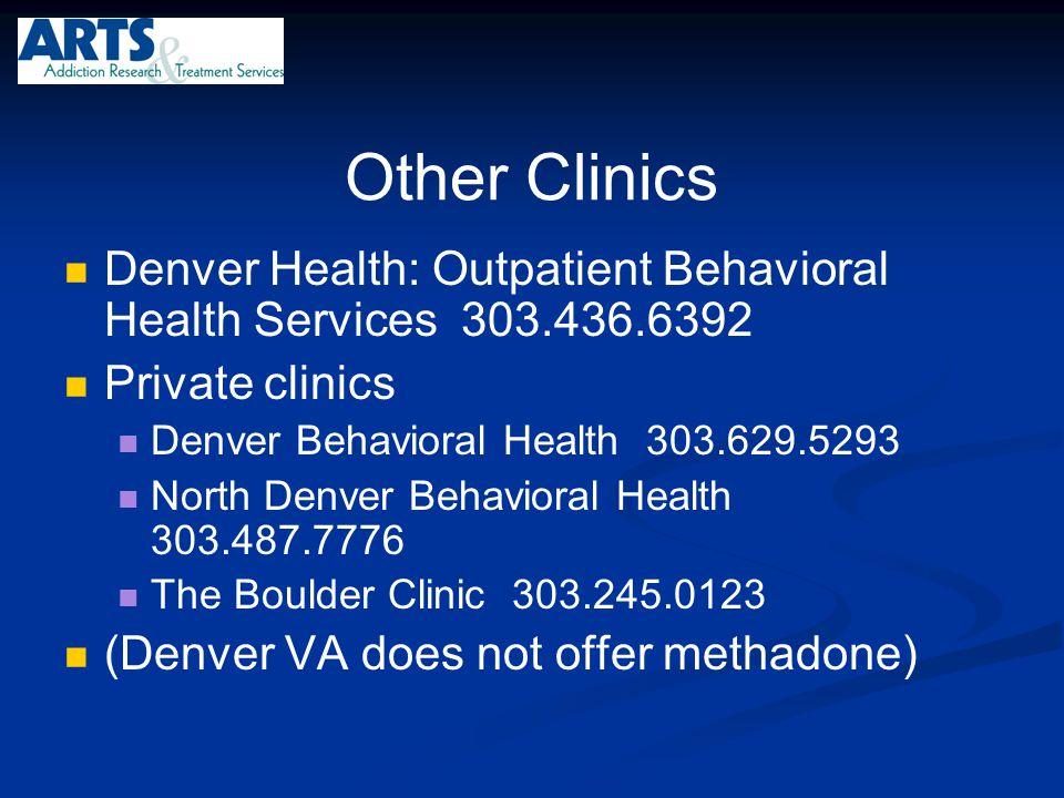 Other Clinics Denver Health: Outpatient Behavioral Health Services 303.436.6392 Private clinics Denver Behavioral Health 303.629.5293 North Denver Beh