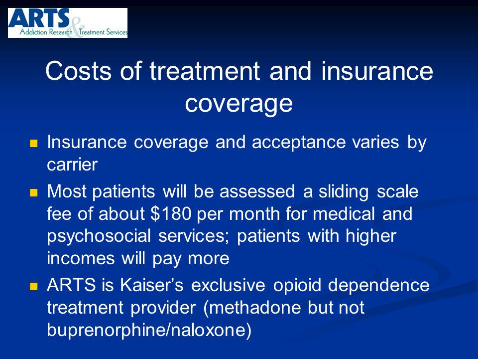 Costs of treatment and insurance coverage Insurance coverage and acceptance varies by carrier Most patients will be assessed a sliding scale fee of ab