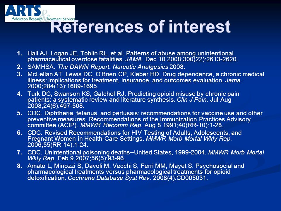 References of interest 1.Hall AJ, Logan JE, Toblin RL, et al. Patterns of abuse among unintentional pharmaceutical overdose fatalities. JAMA. Dec 10 2