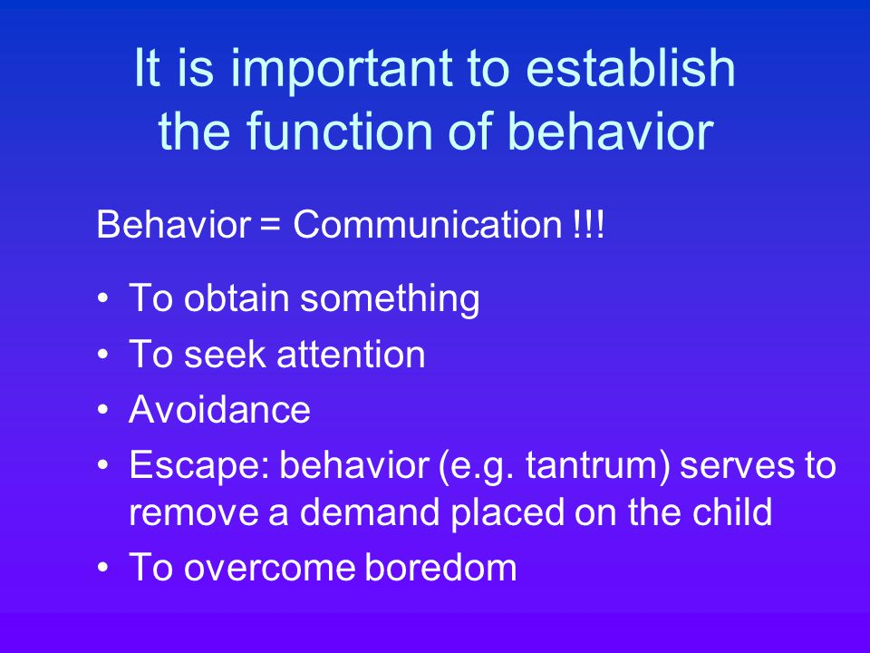 Functional Behavioral Assessment The process of gathering information to figure out the function of a behavior, and the factors that serve to maintain it, in order to develop and implement intervention.