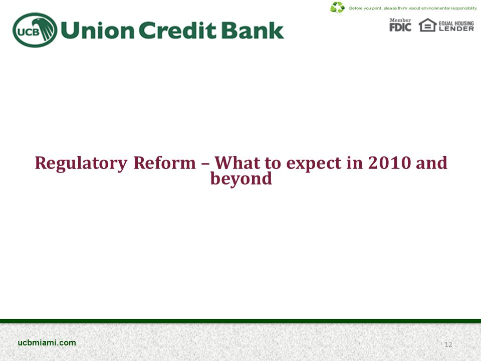 Regulatory Reform – What to expect in 2010 and beyond 12 ucbmiami.com