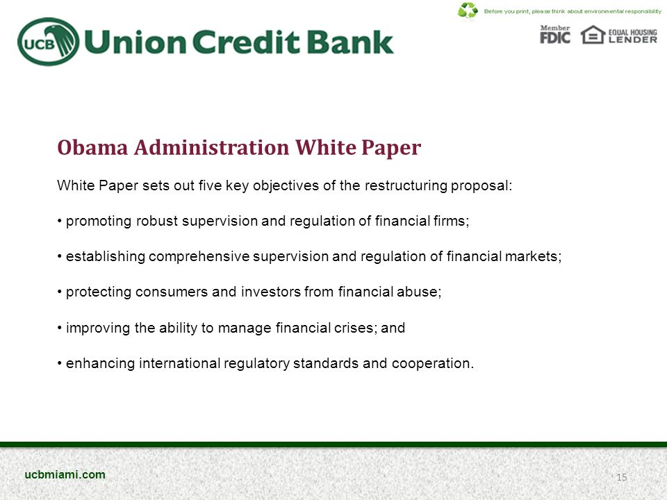 Obama Administration White Paper White Paper sets out five key objectives of the restructuring proposal: promoting robust supervision and regulation of financial firms; establishing comprehensive supervision and regulation of financial markets; protecting consumers and investors from financial abuse; improving the ability to manage financial crises; and enhancing international regulatory standards and cooperation.