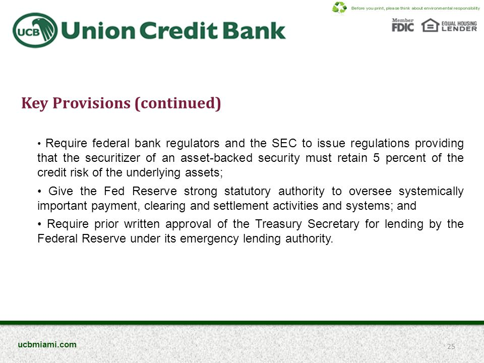 Require federal bank regulators and the SEC to issue regulations providing that the securitizer of an asset-backed security must retain 5 percent of the credit risk of the underlying assets; Give the Fed Reserve strong statutory authority to oversee systemically important payment, clearing and settlement activities and systems; and Require prior written approval of the Treasury Secretary for lending by the Federal Reserve under its emergency lending authority.