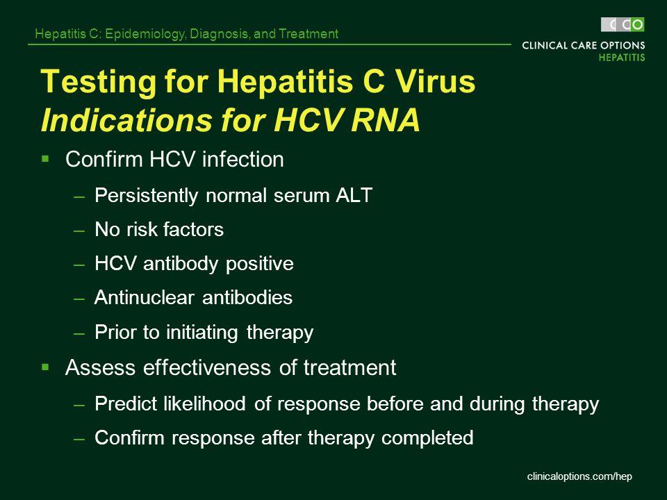 clinicaloptions.com/hep Hepatitis C: Epidemiology, Diagnosis, and Treatment Testing for Hepatitis C Virus Indications for HCV RNA  Confirm HCV infect