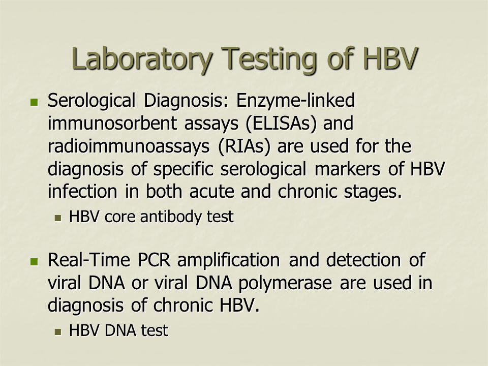 Laboratory Testing of HBV Serological Diagnosis: Enzyme-linked immunosorbent assays (ELISAs) and radioimmunoassays (RIAs) are used for the diagnosis of specific serological markers of HBV infection in both acute and chronic stages.