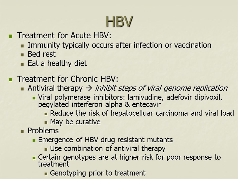 HBV Treatment for Acute HBV: Treatment for Acute HBV: Immunity typically occurs after infection or vaccination Immunity typically occurs after infecti