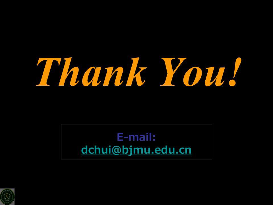 Thank You! E-mail: dchui@bjmu.edu.cn dchui@bjmu.edu.cn