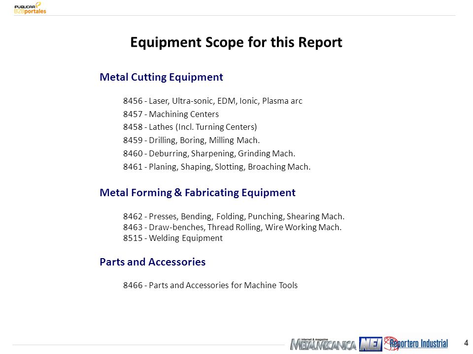 4 Equipment Scope for this Report Metal Cutting Equipment 8456 - Laser, Ultra-sonic, EDM, Ionic, Plasma arc 8457 - Machining Centers 8458 - Lathes (Incl.