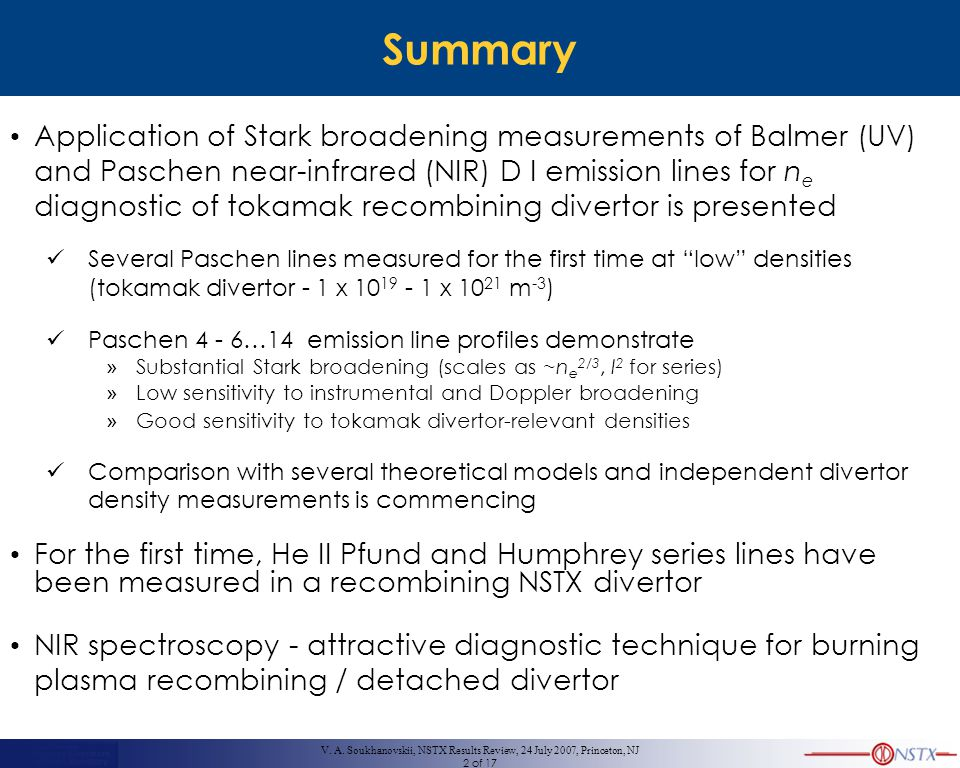 V. A. Soukhanovskii, NSTX Results Review, 24 July 2007, Princeton, NJ 2 of 17 Summary Application of Stark broadening measurements of Balmer (UV) and