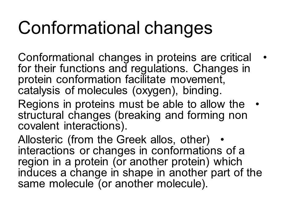 Conformational changes Conformational changes in proteins are critical for their functions and regulations. Changes in protein conformation facilitate