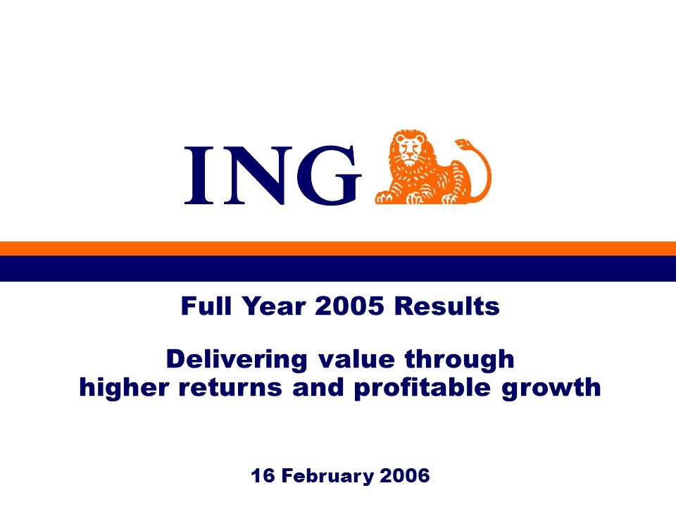 16 February 2006 Full Year 2005 Results Delivering value through higher returns and profitable growth