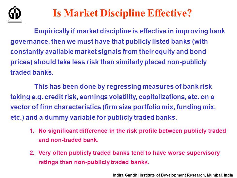 Indira Gandhi Institute of Development Research, Mumbai, India Is Market Discipline Effective? Empirically if market discipline is effective in improv