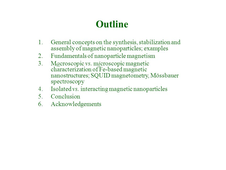 Outline 1.General concepts on the synthesis, stabilization and assembly of magnetic nanoparticles; examples 2.Fundamentals of nanoparticle magnetism 3
