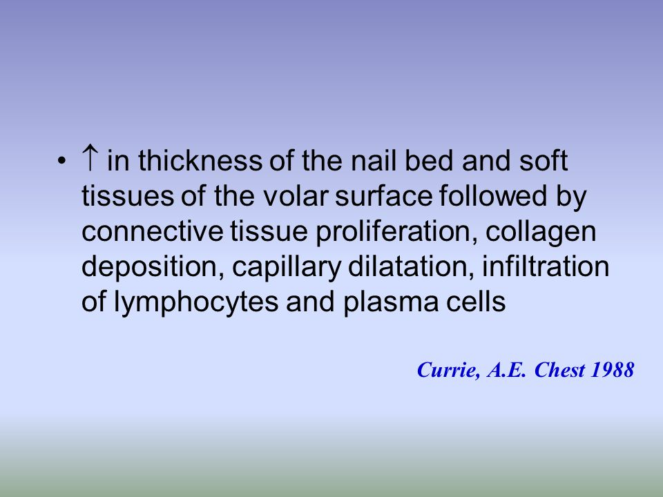  in thickness of the nail bed and soft tissues of the volar surface followed by connective tissue proliferation, collagen deposition, capillary dilatation, infiltration of lymphocytes and plasma cells Currie, A.E.