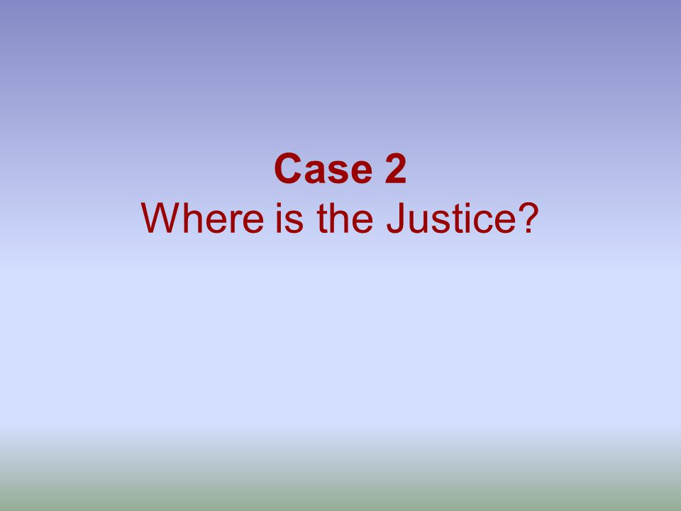 Case 2 Where is the Justice