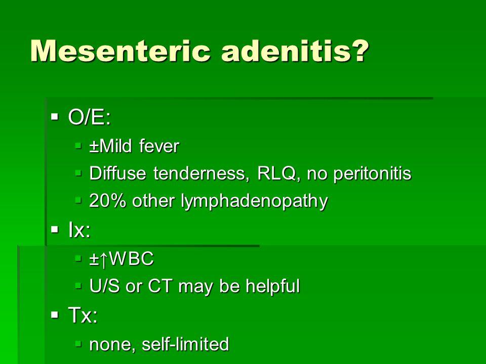 Mesenteric adenitis?  O/E:  ±Mild fever  Diffuse tenderness, RLQ, no peritonitis  20% other lymphadenopathy  Ix:  ±↑WBC  U/S or CT may be helpf