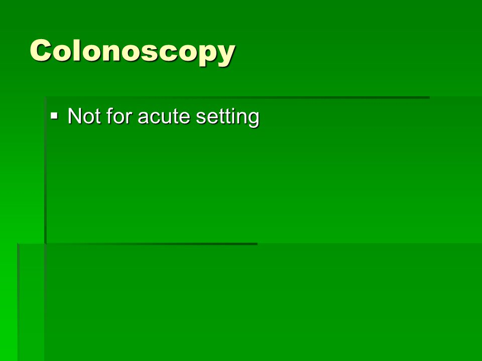 Colonoscopy  Not for acute setting