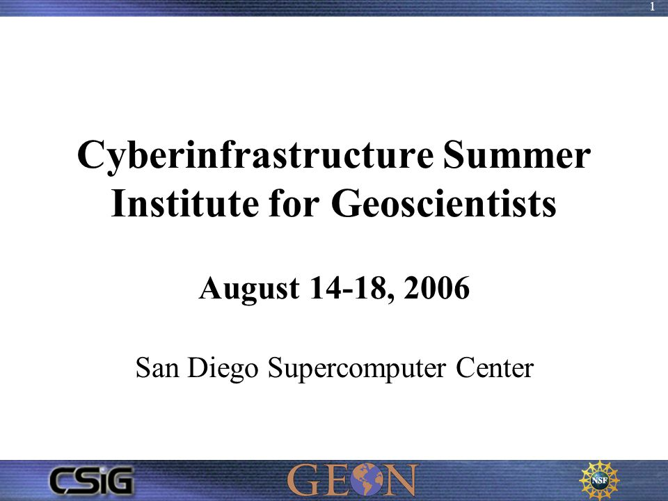 1 Cyberinfrastructure Summer Institute for Geoscientists August 14-18, 2006 San Diego Supercomputer Center