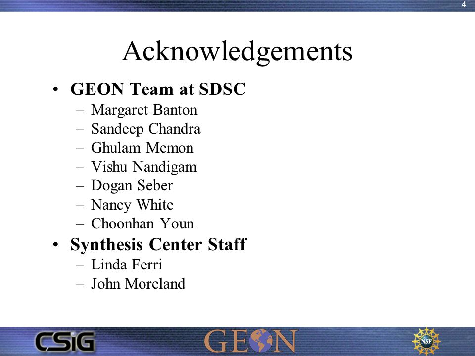 4 Acknowledgements GEON Team at SDSC –Margaret Banton –Sandeep Chandra –Ghulam Memon –Vishu Nandigam –Dogan Seber –Nancy White –Choonhan Youn Synthesi