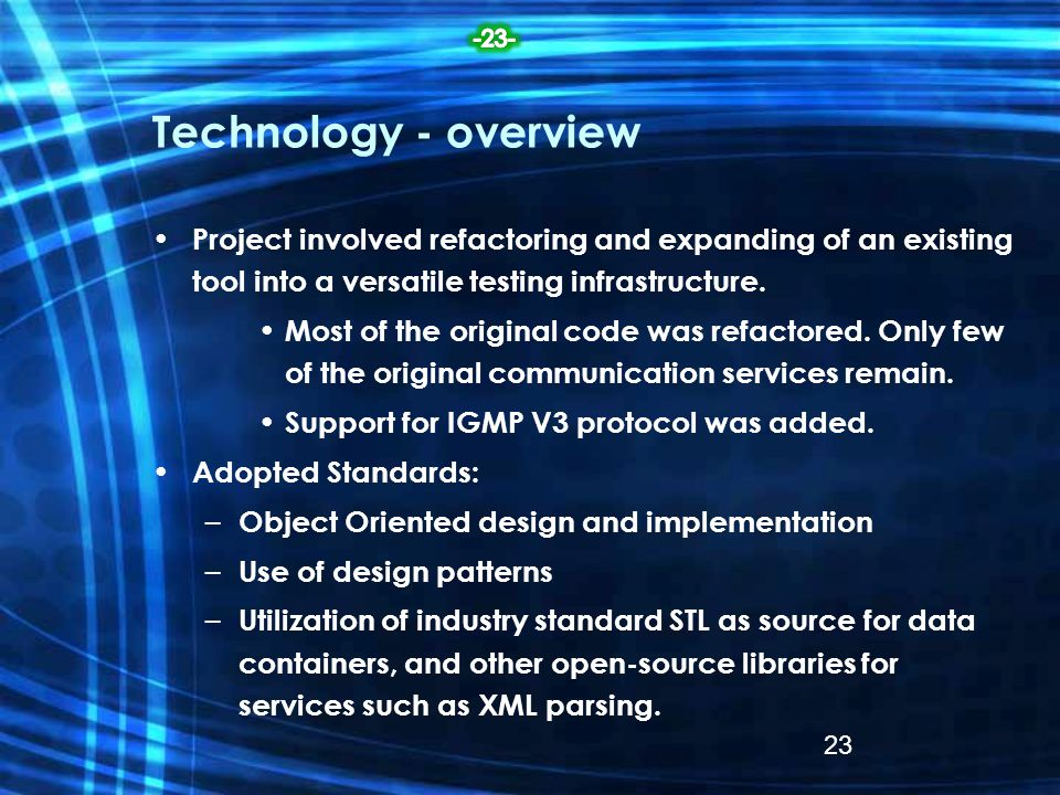 Technology - overview Project involved refactoring and expanding of an existing tool into a versatile testing infrastructure. Most of the original cod