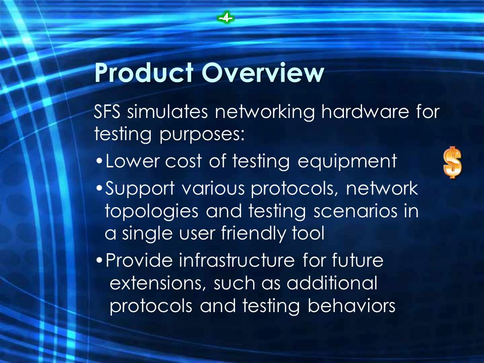 Product Overview SFS simulates networking hardware for testing purposes: Lower cost of testing equipment Support various protocols, network topologies