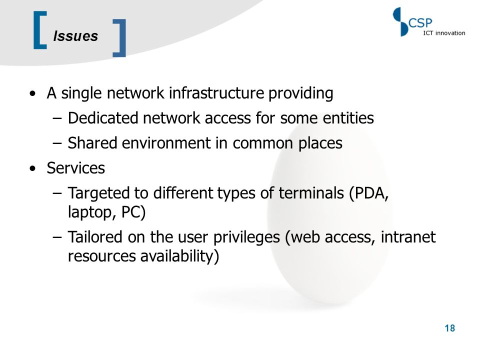 [ 18 A single network infrastructure providing –Dedicated network access for some entities –Shared environment in common places Services –Targeted to