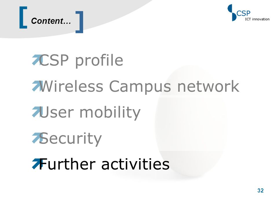 [ 32 Content… ]  CSP profile  Wireless Campus network  User mobility  Security  Further activities