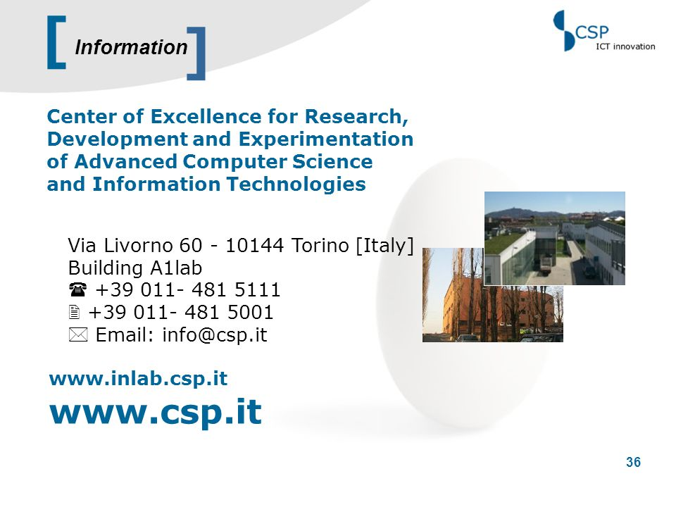 [ 36 Center of Excellence for Research, Development and Experimentation of Advanced Computer Science and Information Technologies Via Livorno 60 - 101