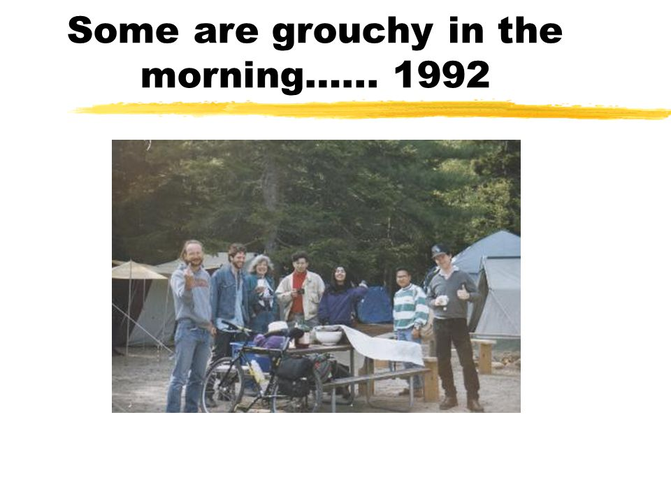 Some are grouchy in the morning…... 1992