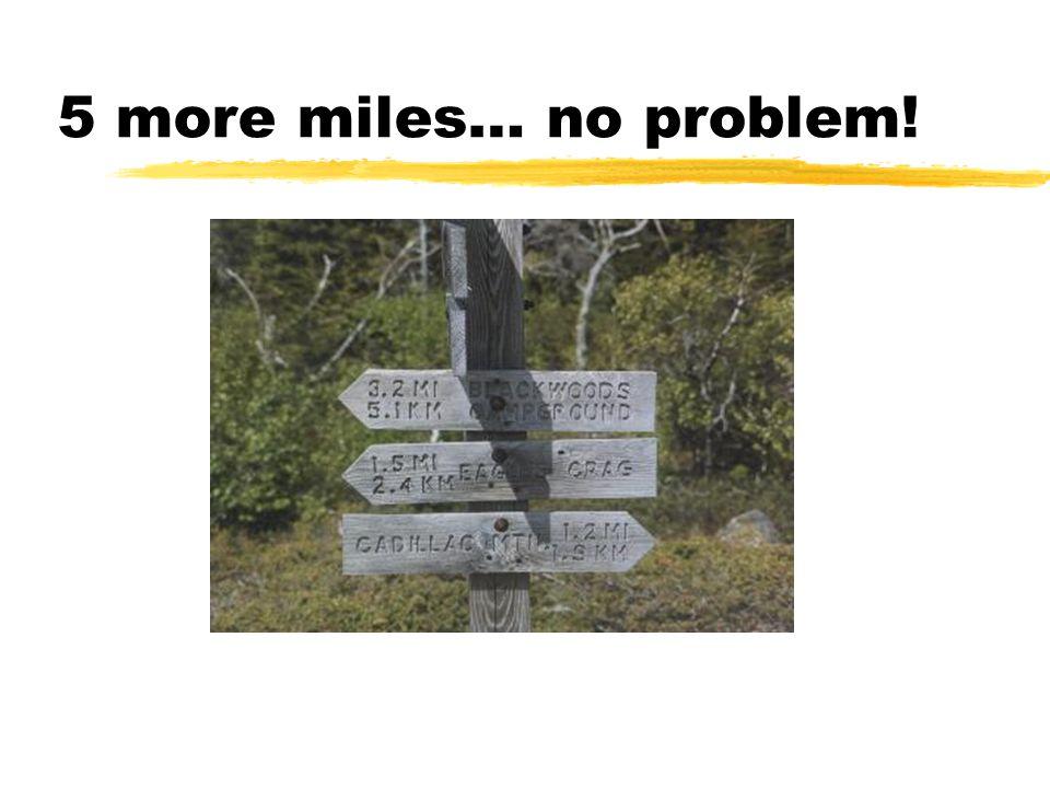 5 more miles… no problem!